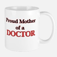 Proud Mother of a Doctor Mugs