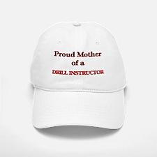 Proud Mother of a Drill Instructor Baseball Baseball Cap