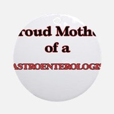 Proud Mother of a Gastroenterologis Round Ornament