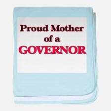 Proud Mother of a Governor baby blanket