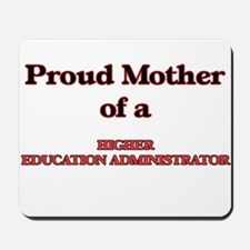 Proud Mother of a Higher Education Admin Mousepad