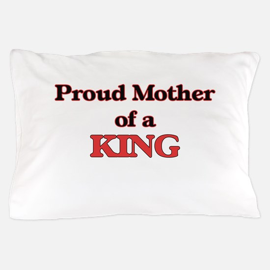 Proud Mother of a King Pillow Case