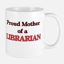 Proud Mother of a Librarian Mugs
