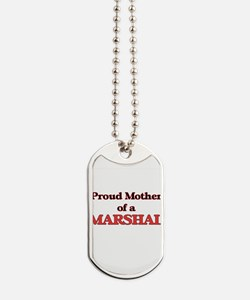 Proud Mother of a Marshal Dog Tags