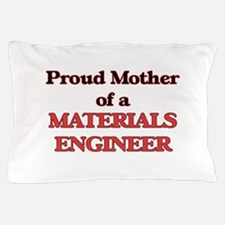 Proud Mother of a Materials Engineer Pillow Case