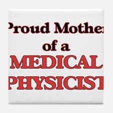 Proud Mother of a Medical Physicist Tile Coaster