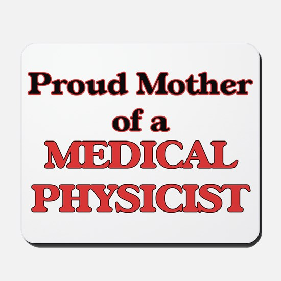 Proud Mother of a Medical Physicist Mousepad