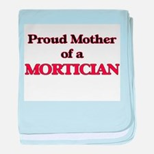 Proud Mother of a Mortician baby blanket