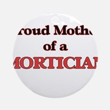 Proud Mother of a Mortician Round Ornament