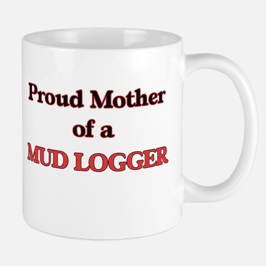 Proud Mother of a Mud Logger Mugs