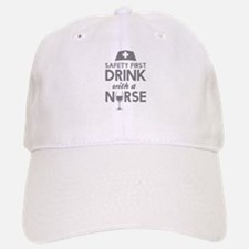 Safety First Drink With A Nurse Baseball Baseball Cap