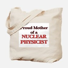 Proud Mother of a Nuclear Physicist Tote Bag