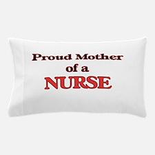 Proud Mother of a Nurse Pillow Case