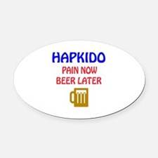 Hapkido Pain Now Beer Later Oval Car Magnet