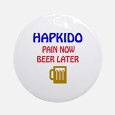Hapkido Pain Now Beer Later Round Ornament