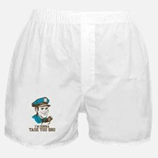 I'm gonna tase you bro Boxer Shorts