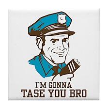 I'm gonna tase you bro Tile Coaster