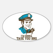 I'm gonna tase you bro Oval Decal