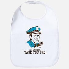 I'm gonna tase you bro Bib