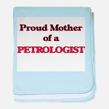 Proud Mother of a Petrologist baby blanket