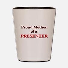 Proud Mother of a Presenter Shot Glass