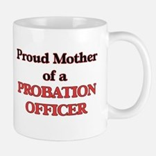 Proud Mother of a Probation Officer Mugs