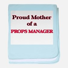 Proud Mother of a Props Manager baby blanket