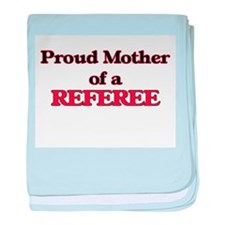 Proud Mother of a Referee baby blanket