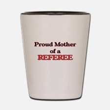 Proud Mother of a Referee Shot Glass