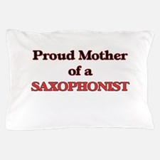 Proud Mother of a Saxophonist Pillow Case