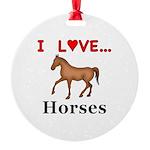 I Love Horses Round Ornament