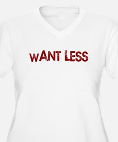 Want Less T-Shirt