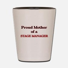 Proud Mother of a Stage Manager Shot Glass