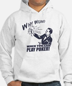 Why Work When You Can Play Poker Hoodie