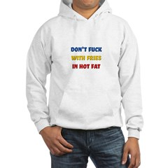 Don't Fuck with Fries in Hot Fat Hoodie