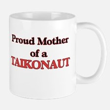 Proud Mother of a Taikonaut Mugs