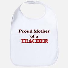 Proud Mother of a Teacher Bib