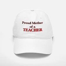 Proud Mother of a Teacher Baseball Baseball Cap