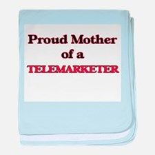 Proud Mother of a Telemarketer baby blanket