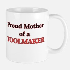 Proud Mother of a Toolmaker Mugs