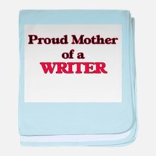 Proud Mother of a Writer baby blanket