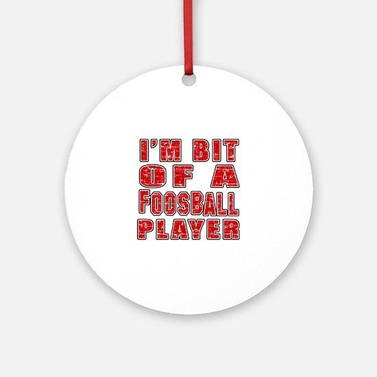 I'm Bit Of Foosball Player Round Ornament