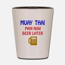 Muay Thai Pain Now Beer Later Shot Glass