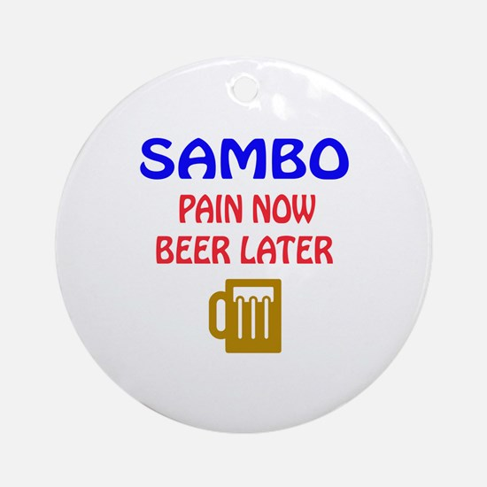 Sambo Pain Now Beer Later Round Ornament
