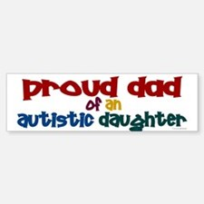 Proud Dad Of Autistic Daughter 2 Bumper Bumper Bumper Sticker