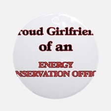 Proud Girlfriend of a Energy Conser Round Ornament