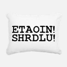 ETAOIN! SHRDLU! Rectangular Canvas Pillow