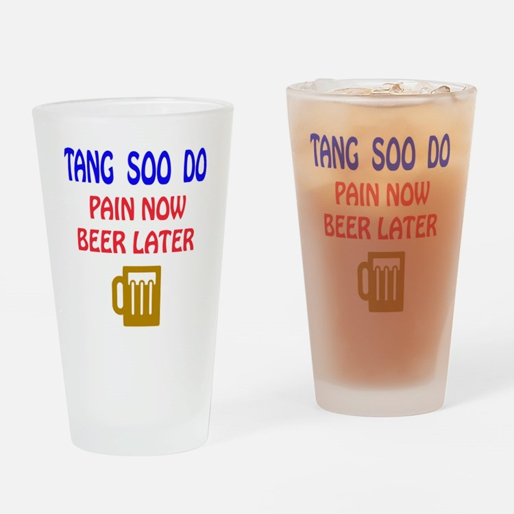 Tang Soo do Pain Now Beer Later Drinking Glass