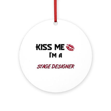 Kiss Me I'm a STAGE DESIGNER Ornament (Round)