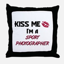 Kiss Me I'm a SPORT PHOTOGRAPHER Throw Pillow